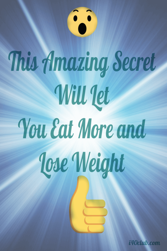 This Amazing Secret Will Let You Eat More and Lose Weight