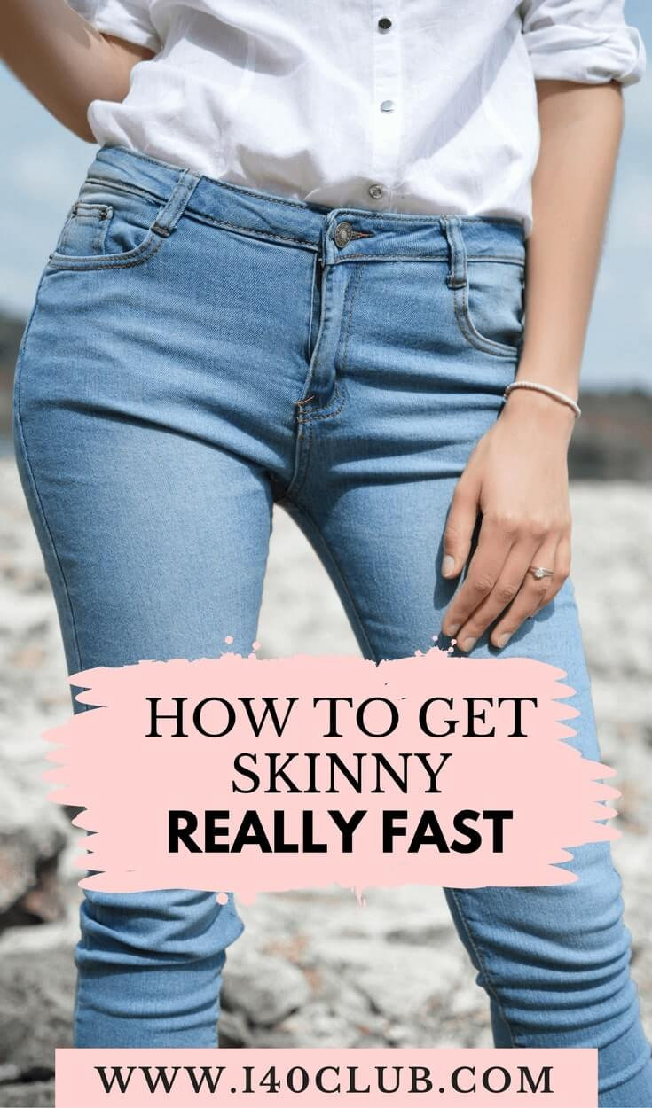How to Get Skinny Really Fast