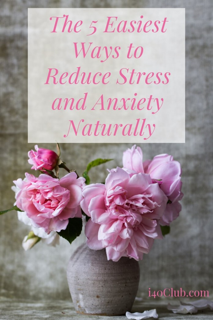 5 Easiest Ways to Reduce Stress and Anxiety Naturally