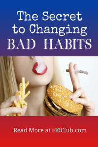 The Secret to Changing Bad Habits