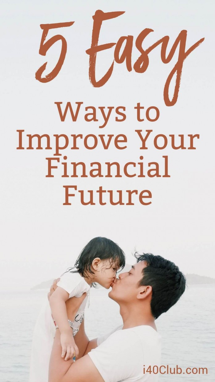 5 Easy Ways to Improve Your Financial Future