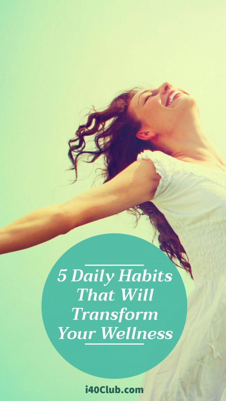 5 Daily Habits That Will Transform Your Wellness