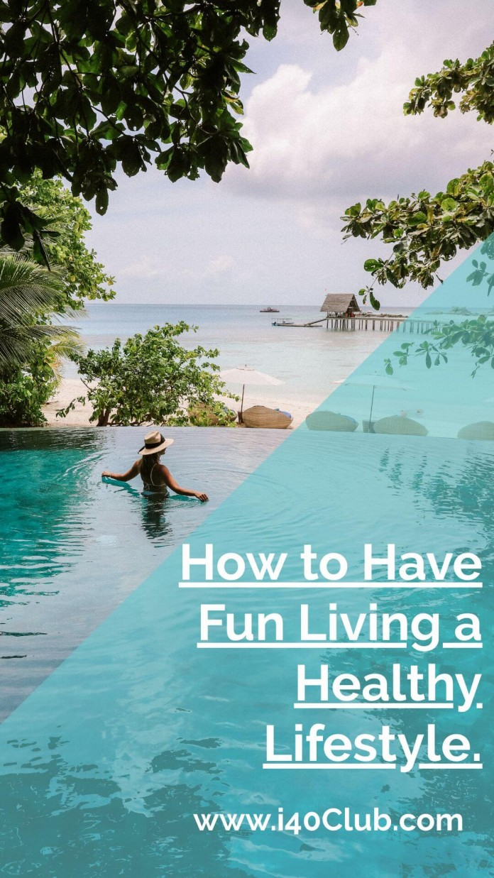How to Have Fun Living a Healthy Lifestyle