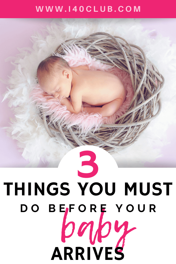 3 Things You Must Do Before the Baby Comes