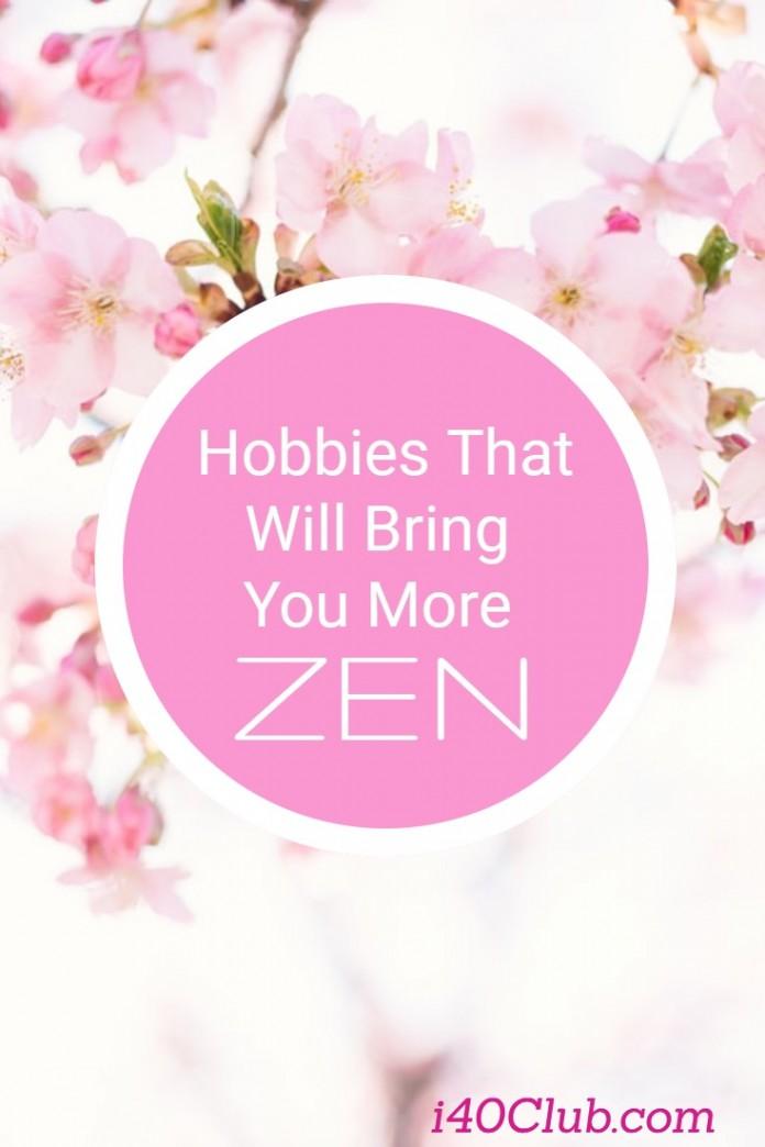 Hobbies That Will Bring You More Zen