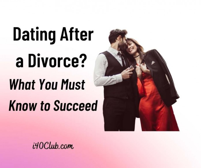 Dating After a Divorce: What You Must Know to Succeed
