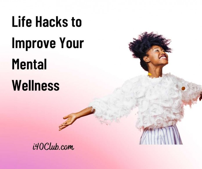 Life Hacks to Improve Your Mental Wellness