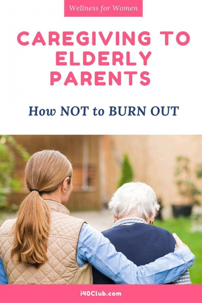 Caregiving to Elderly Parents How Not to Burn Out