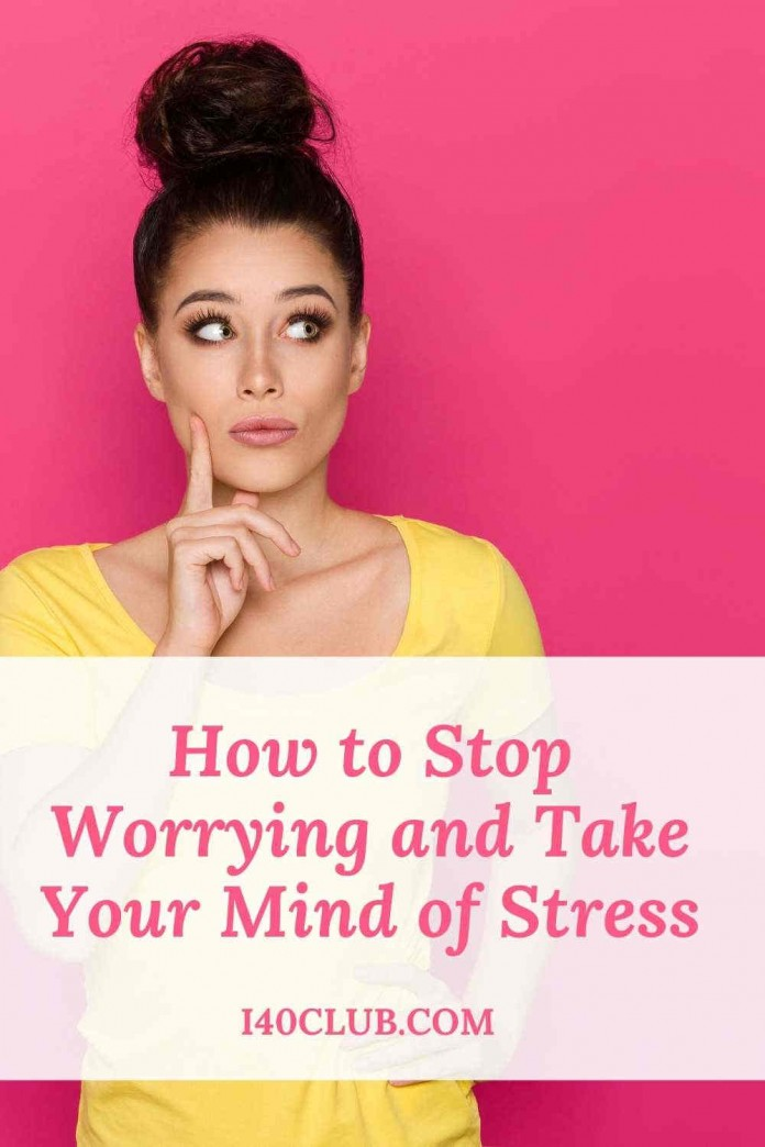 How to Stop Worrying and Take Your Mind of Stress